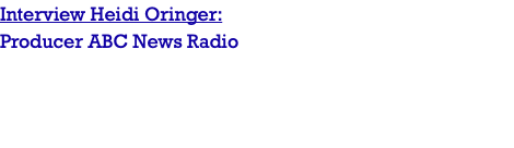 Interview Heidi Oringer: Producer ABC News Radio